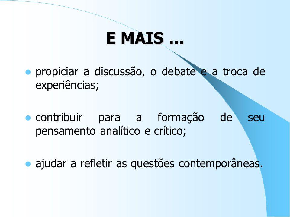 E MAIS ... propiciar a discussão, o debate e a troca de experiências;