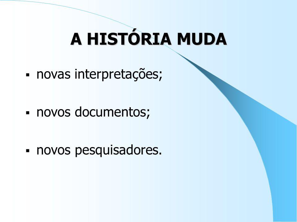 A HISTÓRIA MUDA novas interpretações; novos documentos;