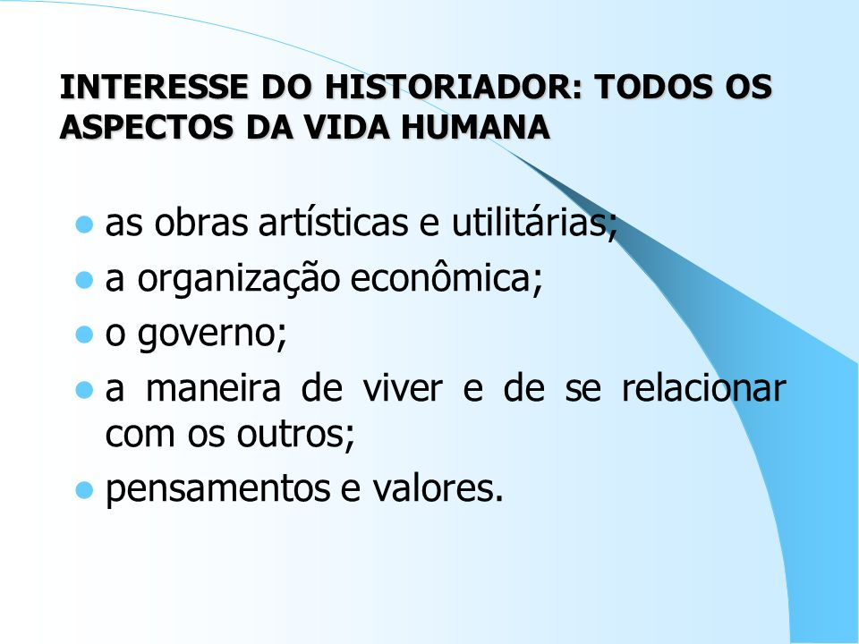 INTERESSE DO HISTORIADOR: TODOS OS ASPECTOS DA VIDA HUMANA