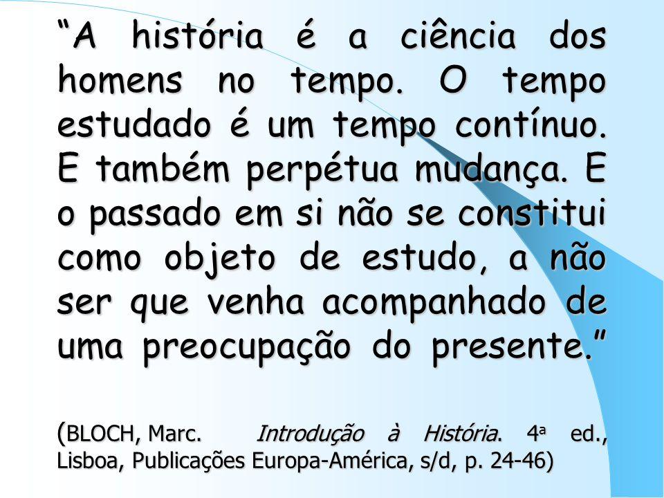 A história é a ciência dos homens no tempo