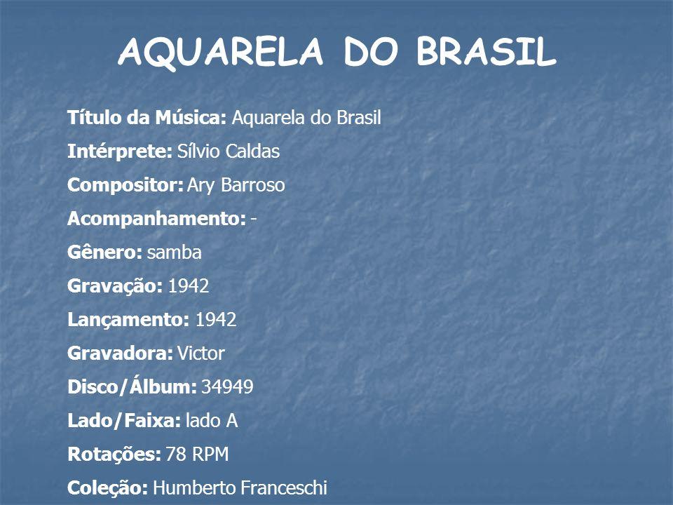 AQUARELA DO BRASIL Título da Música: Aquarela do Brasil