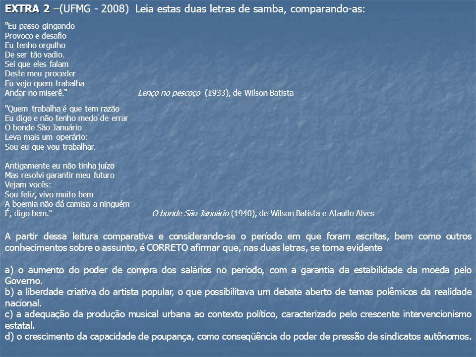 EXTRA 2 –(UFMG - 2008) Leia estas duas letras de samba, comparando-as: