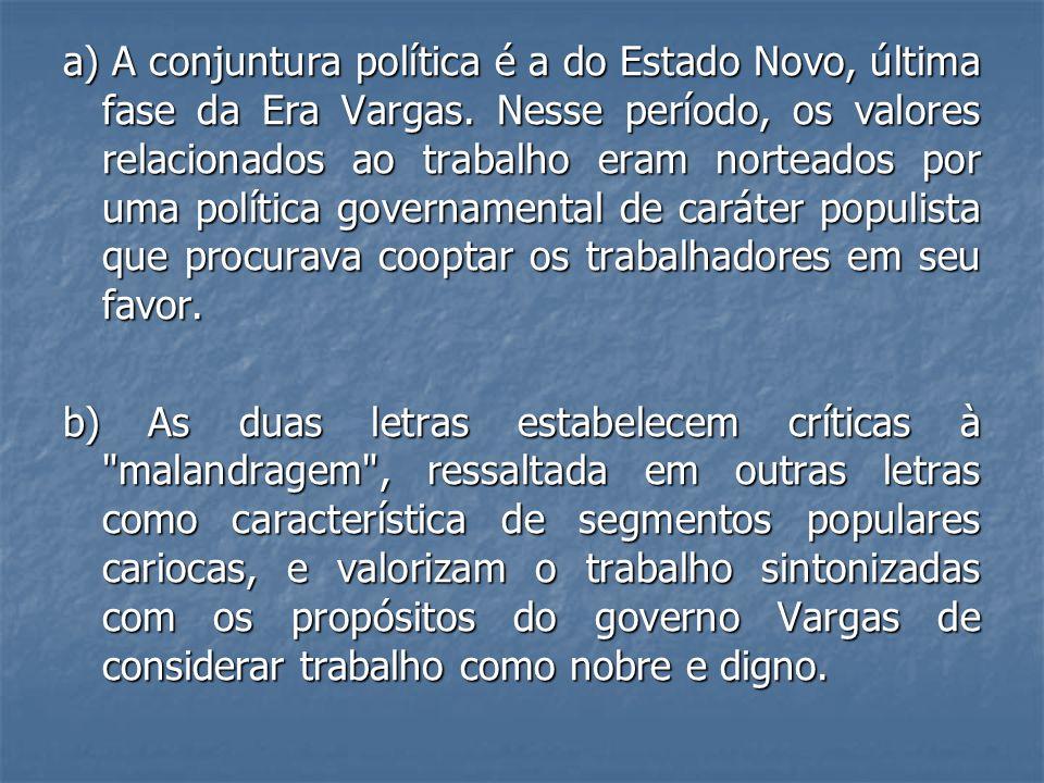 a) A conjuntura política é a do Estado Novo, última fase da Era Vargas