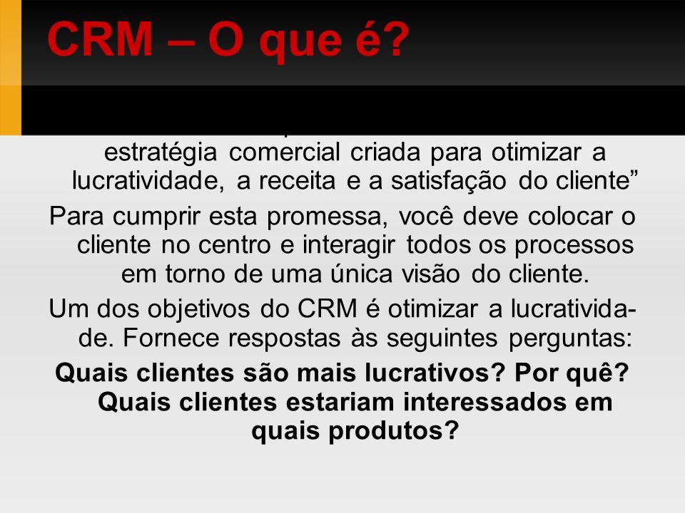 CRM – O que é O Gartner Group define CRM como uma estratégia comercial criada para otimizar a lucratividade, a receita e a satisfação do cliente