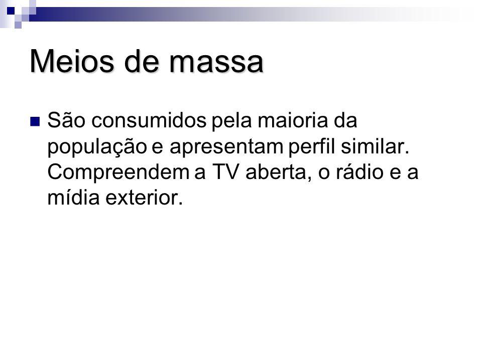 Meios de massaSão consumidos pela maioria da população e apresentam perfil similar.
