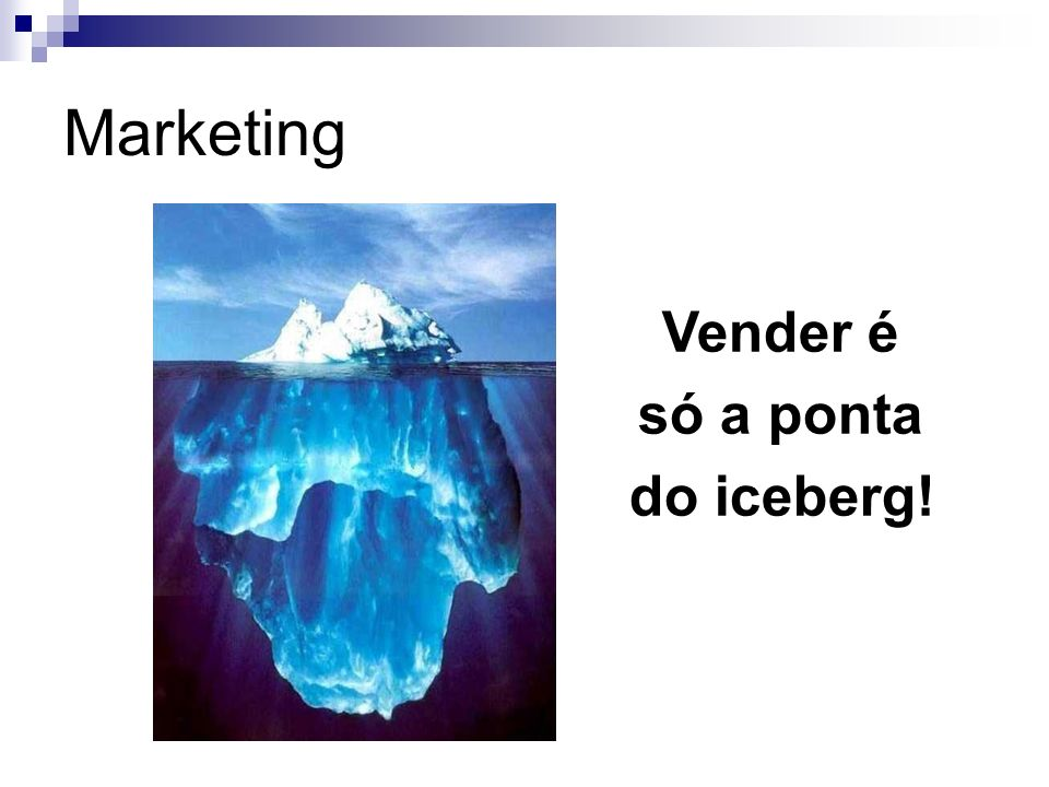 Marketing Vender é só a ponta do iceberg!