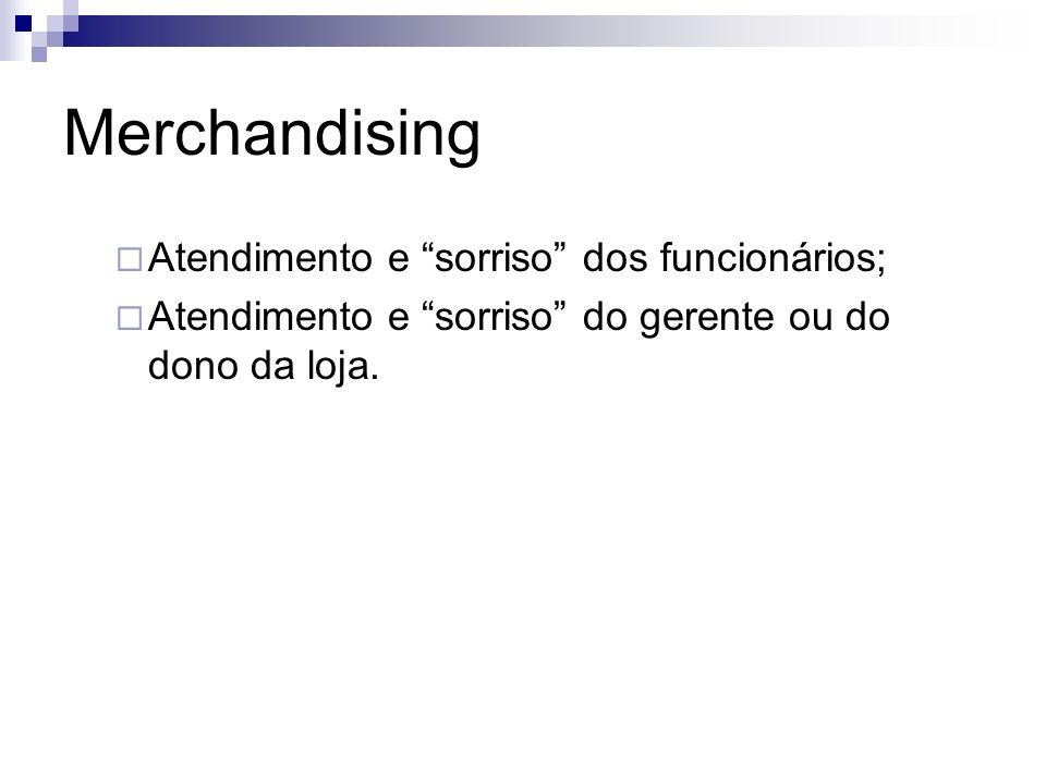 Merchandising Atendimento e sorriso dos funcionários;