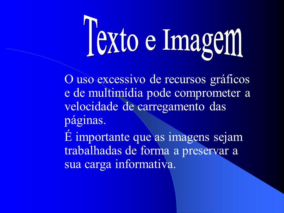 Texto e Imagem O uso excessivo de recursos gráficos e de multimídia pode comprometer a velocidade de carregamento das páginas.