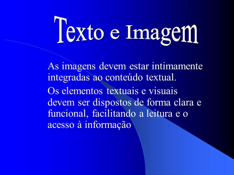 Texto e Imagem As imagens devem estar intimamente integradas ao conteúdo textual.