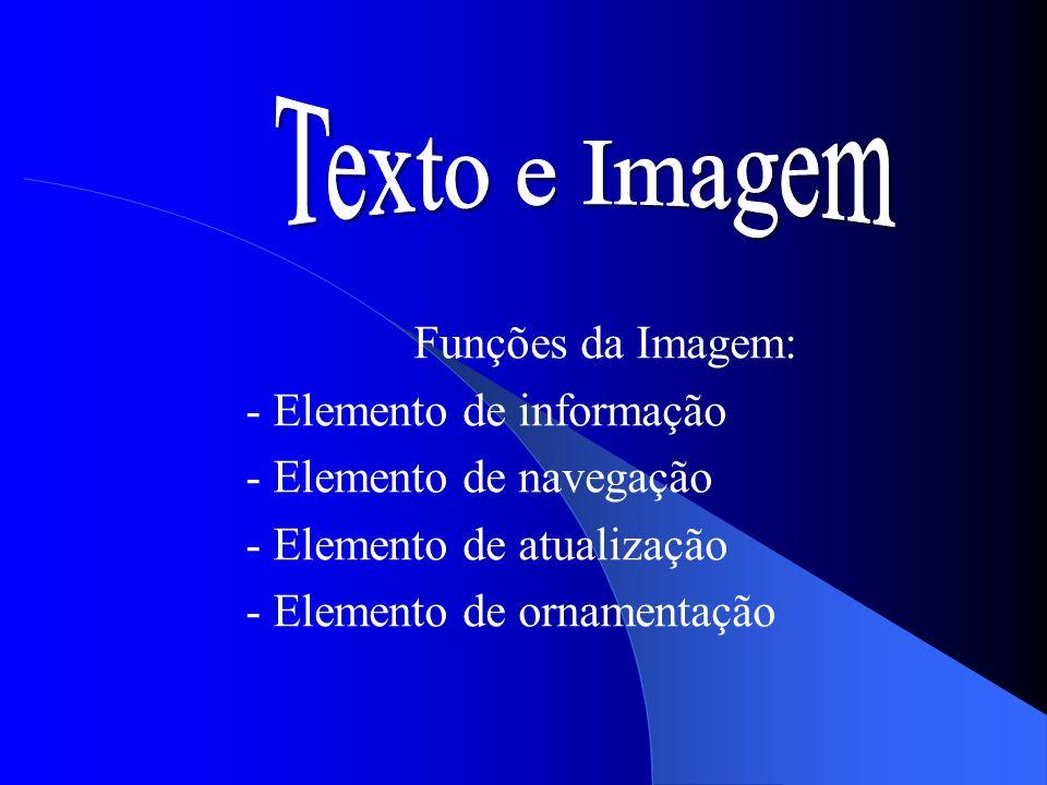 Texto e Imagem Funções da Imagem: - Elemento de informação