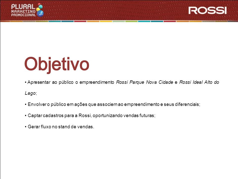 Objetivo Apresentar ao público o empreendimento Rossi Parque Nova Cidade e Rossi Ideal Alto do Lago;