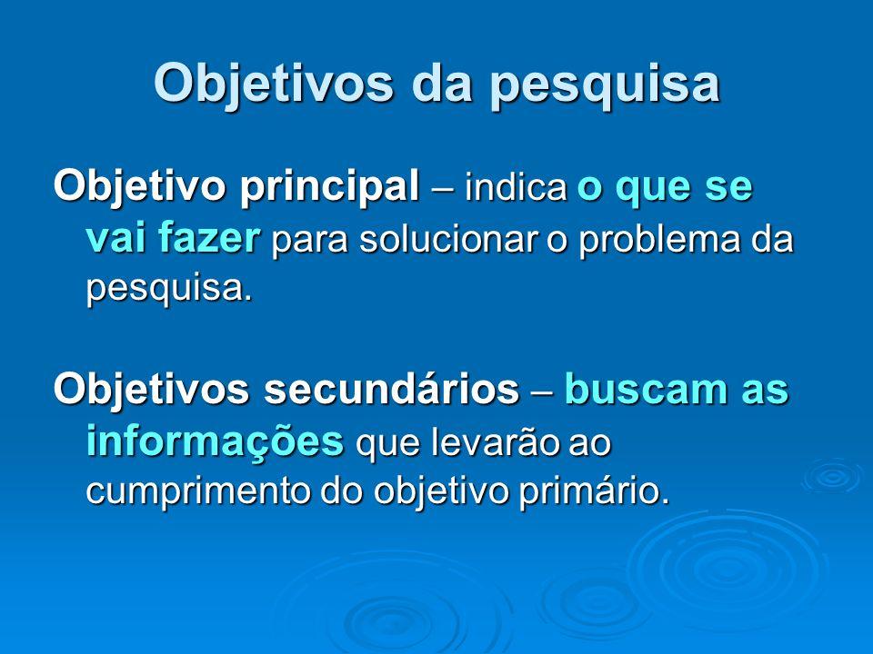 Objetivos da pesquisaObjetivo principal – indica o que se vai fazer para solucionar o problema da pesquisa.