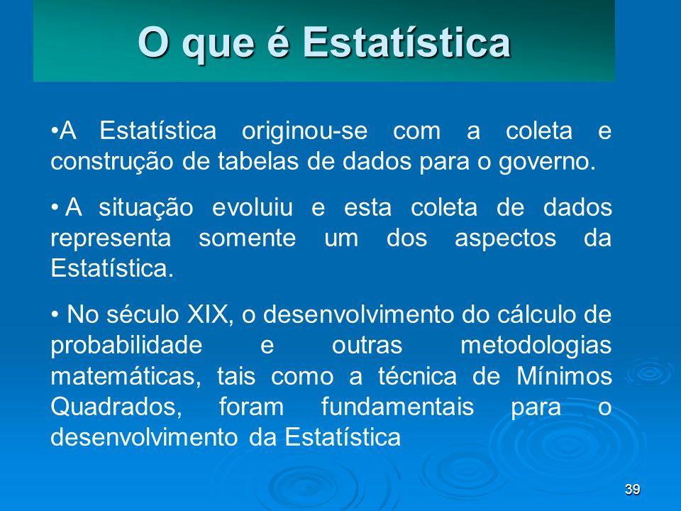 O que é Estatística A Estatística originou-se com a coleta e construção de tabelas de dados para o governo.