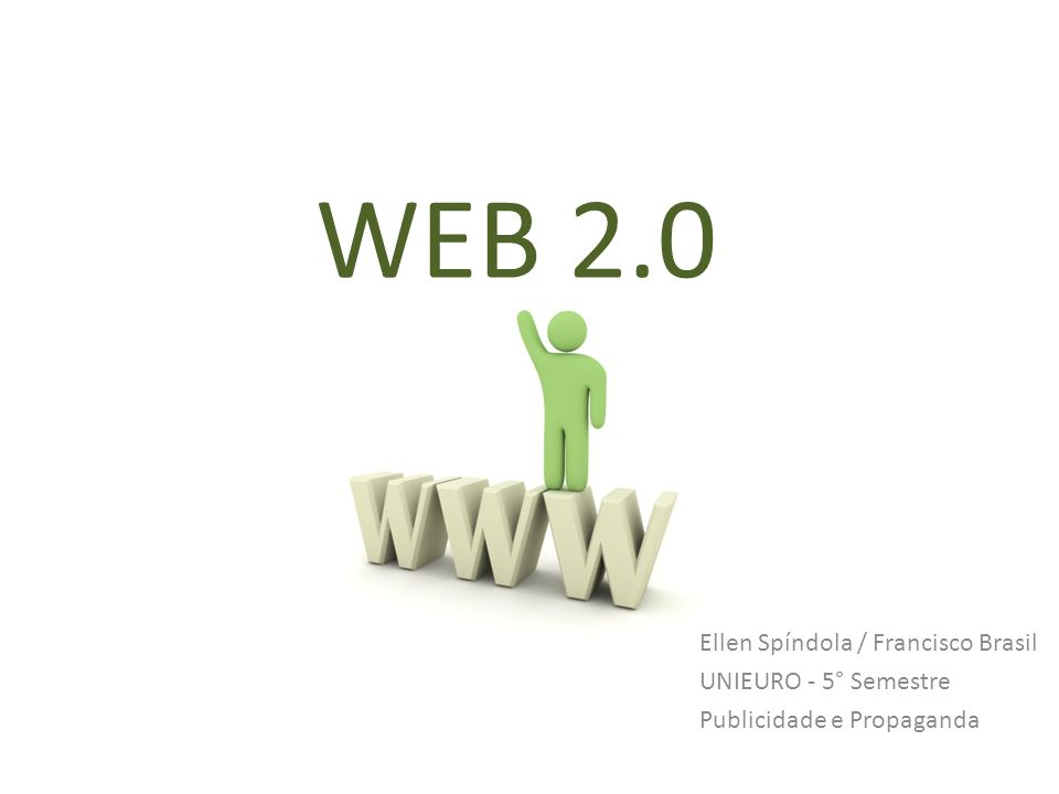 WEB 2.0 Ellen Spíndola / Francisco Brasil UNIEURO - 5° Semestre