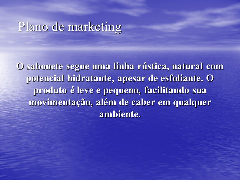 Plano de marketing O sabonete segue uma linha rústica, natural com