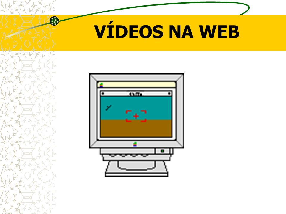 VÍDEOS NA WEB