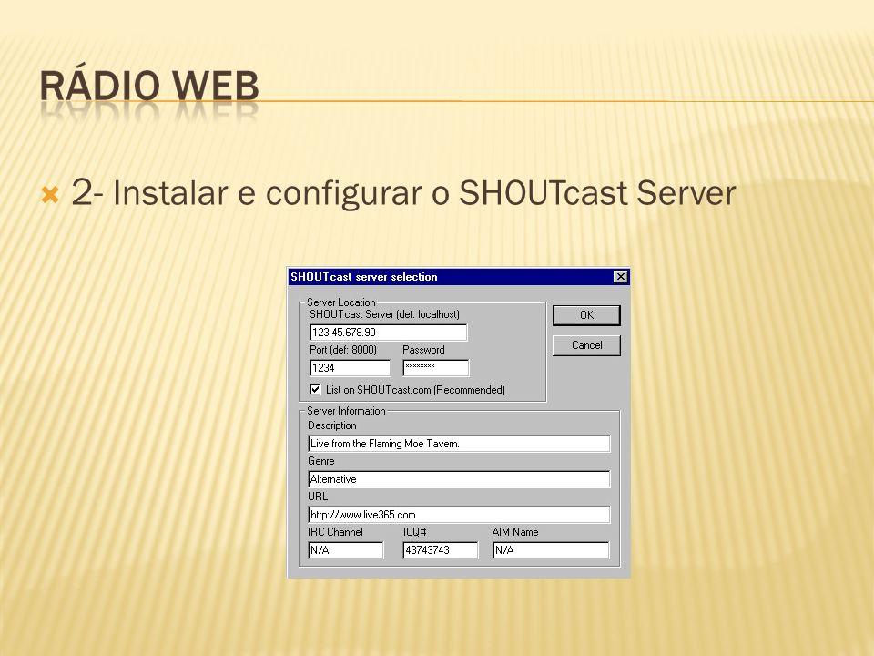 2- Instalar e configurar o SHOUTcast Server