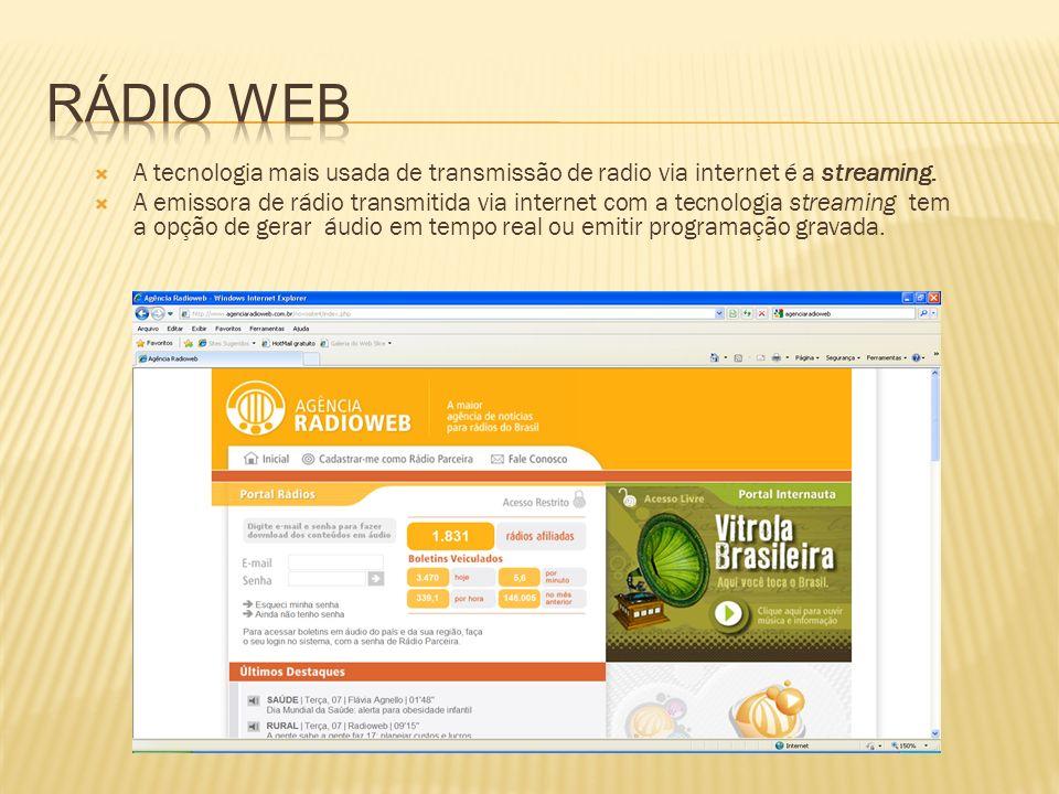 Rádio web A tecnologia mais usada de transmissão de radio via internet é a streaming.