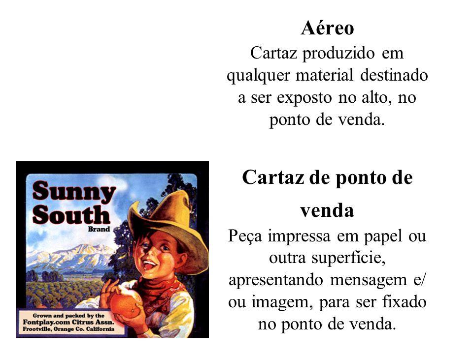 Aéreo Cartaz produzido em qualquer material destinado a ser exposto no alto, no ponto de venda.