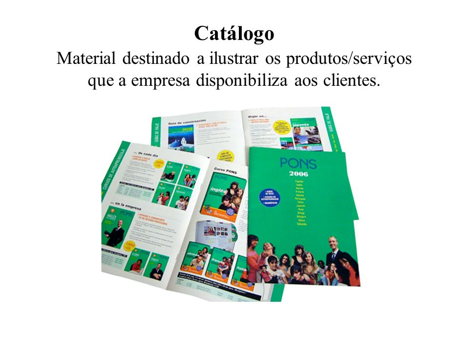 Catálogo Material destinado a ilustrar os produtos/serviços que a empresa disponibiliza aos clientes.