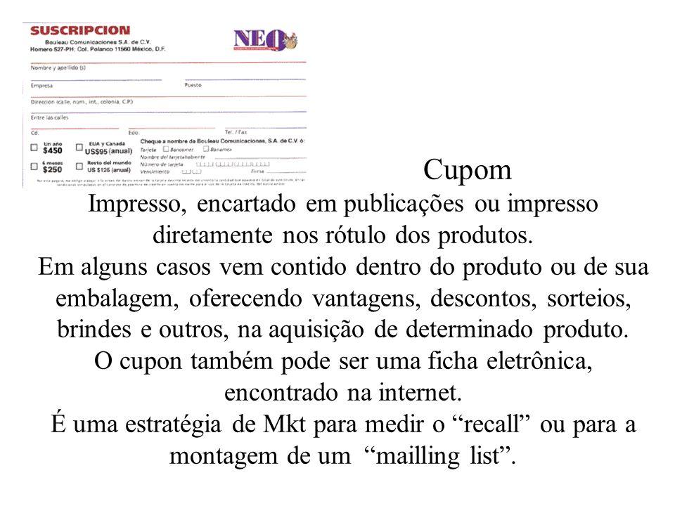 Cupom Impresso, encartado em publicações ou impresso diretamente nos rótulo dos produtos.