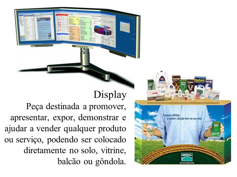 Display Peça destinada a promover, apresentar, expor, demonstrar e ajudar a vender qualquer produto ou serviço, podendo ser colocado diretamente no solo, vitrine, balcão ou gôndola.