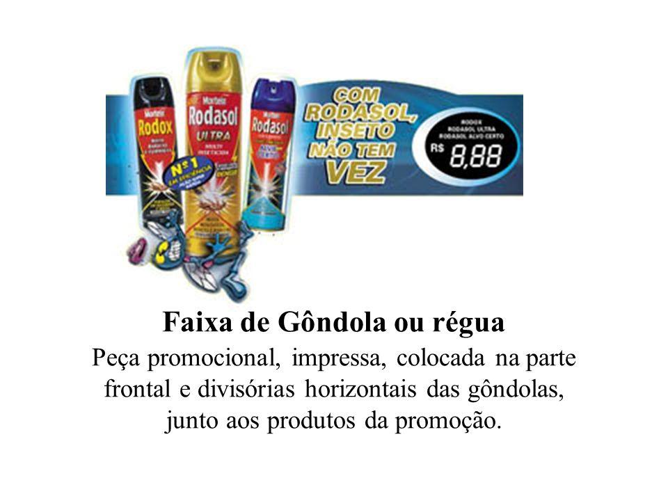 Faixa de Gôndola ou régua Peça promocional, impressa, colocada na parte frontal e divisórias horizontais das gôndolas, junto aos produtos da promoção.