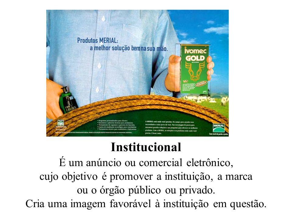Institucional É um anúncio ou comercial eletrônico, cujo objetivo é promover a instituição, a marca ou o órgão público ou privado.