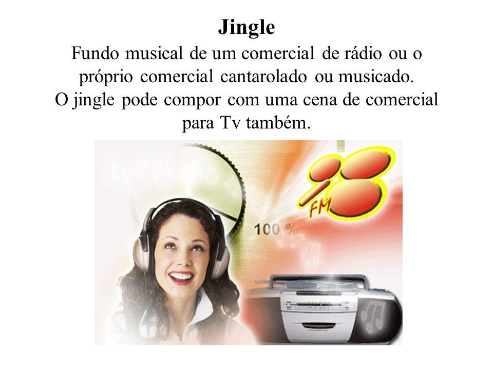 Jingle Fundo musical de um comercial de rádio ou o próprio comercial cantarolado ou musicado.