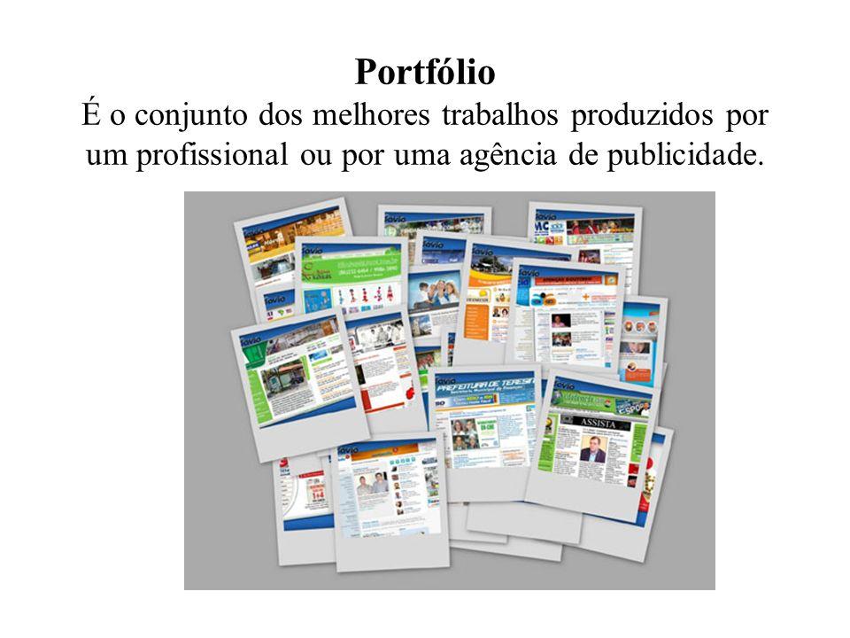 Portfólio É o conjunto dos melhores trabalhos produzidos por um profissional ou por uma agência de publicidade.