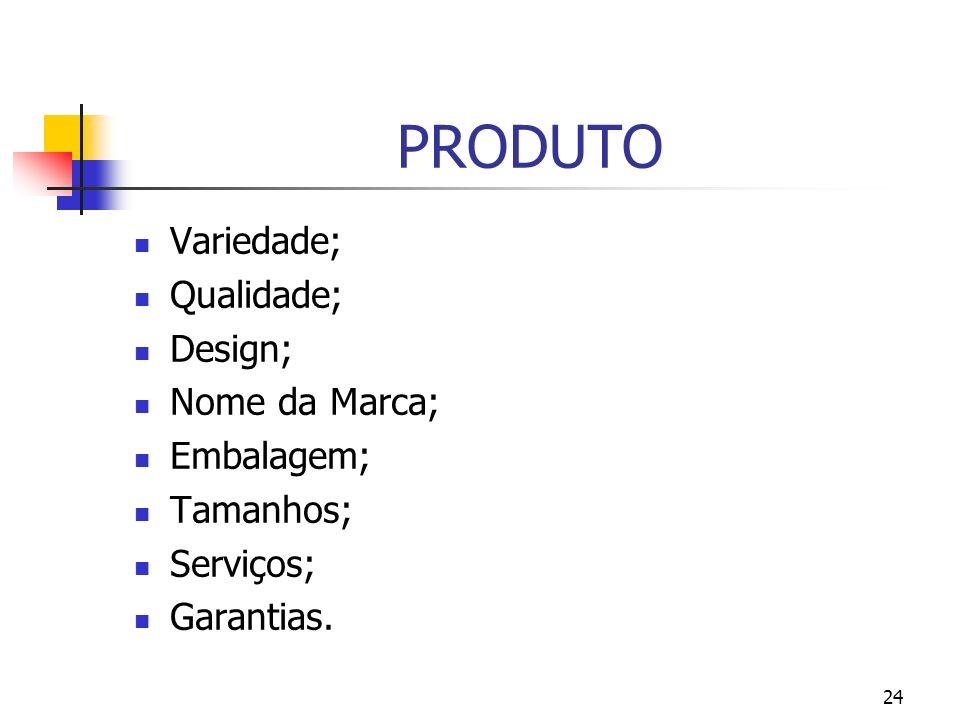 PRODUTO Variedade; Qualidade; Design; Nome da Marca; Embalagem;