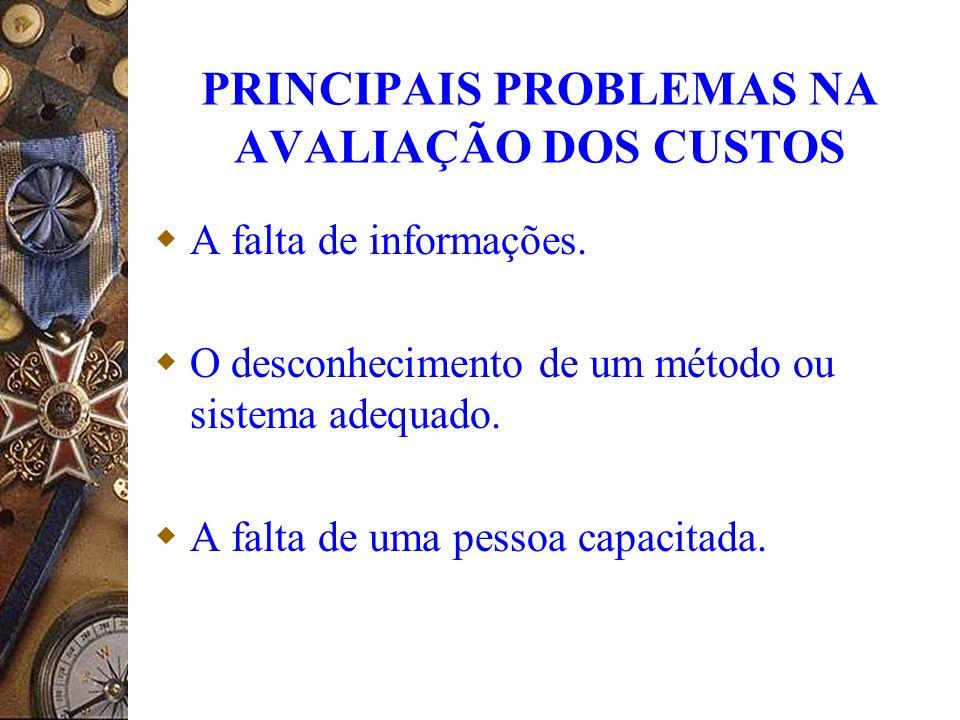 PRINCIPAIS PROBLEMAS NA AVALIAÇÃO DOS CUSTOS