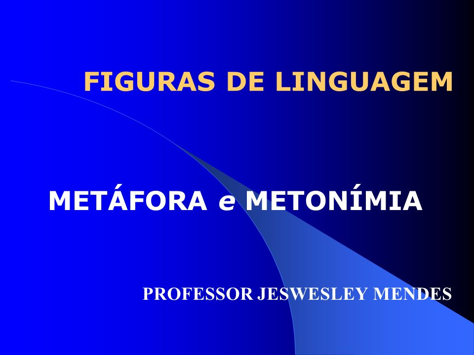 METÁFORA e METONÍMIA PROFESSOR JESWESLEY MENDES