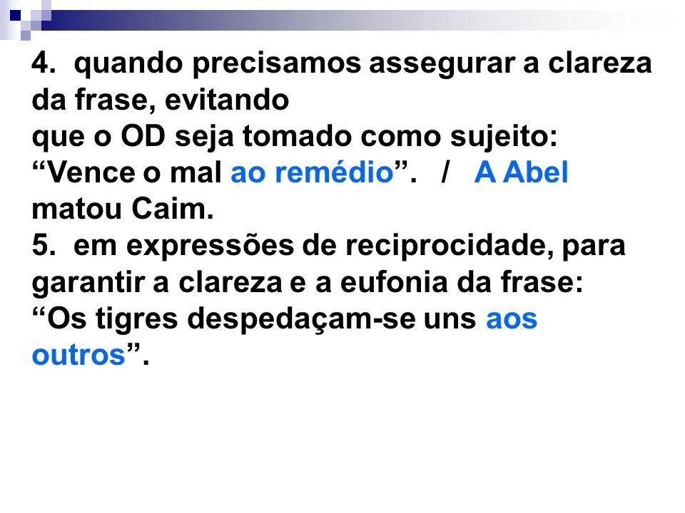 4. quando precisamos assegurar a clareza da frase, evitando