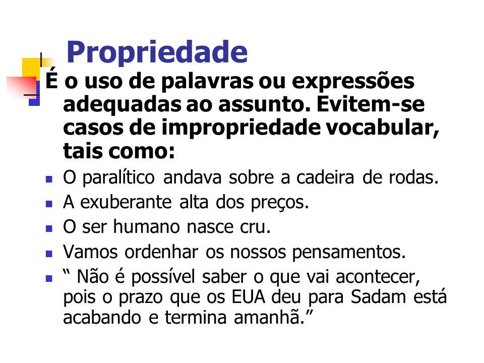 Propriedade É o uso de palavras ou expressões adequadas ao assunto. Evitem-se casos de impropriedade vocabular, tais como:
