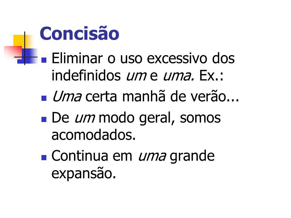 Concisão Eliminar o uso excessivo dos indefinidos um e uma. Ex.: