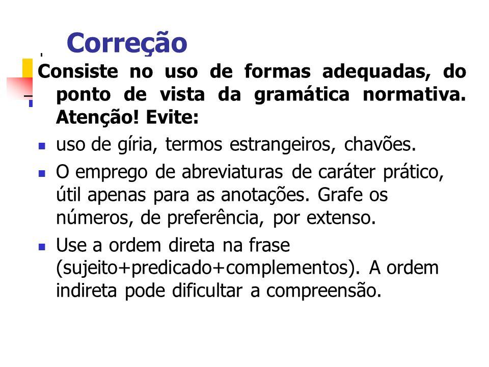 Correção Consiste no uso de formas adequadas, do ponto de vista da gramática normativa. Atenção! Evite: