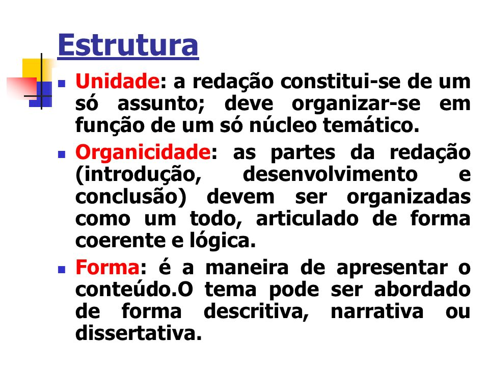 Estrutura Unidade: a redação constitui-se de um só assunto; deve organizar-se em função de um só núcleo temático.