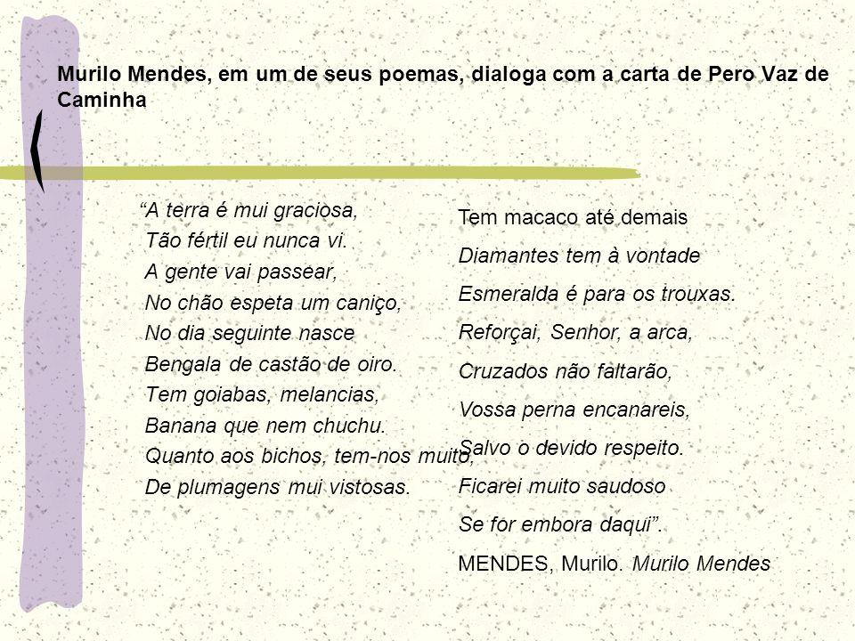 Murilo Mendes, em um de seus poemas, dialoga com a carta de Pero Vaz de Caminha