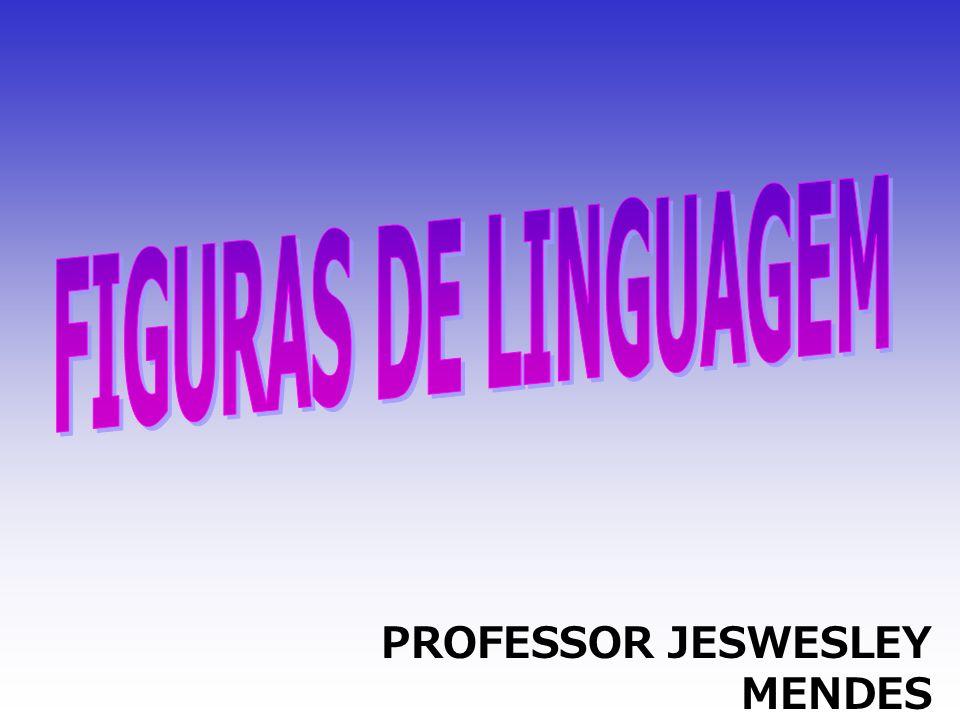 FIGURAS DE LINGUAGEM PROFESSOR JESWESLEY MENDES