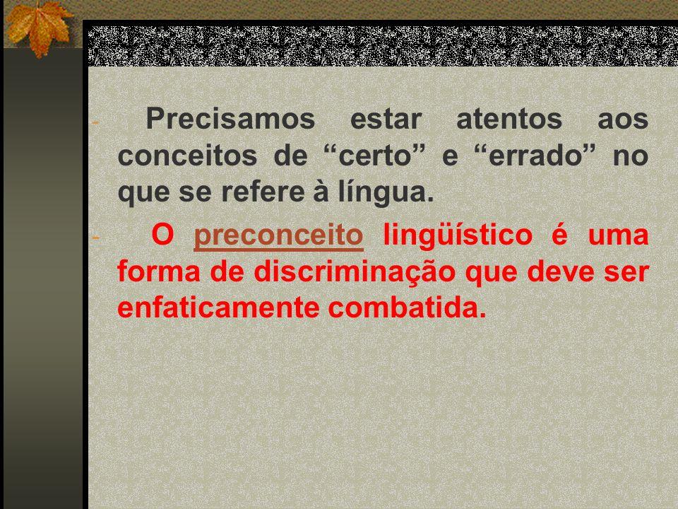 Precisamos estar atentos aos conceitos de certo e errado no que se refere à língua.