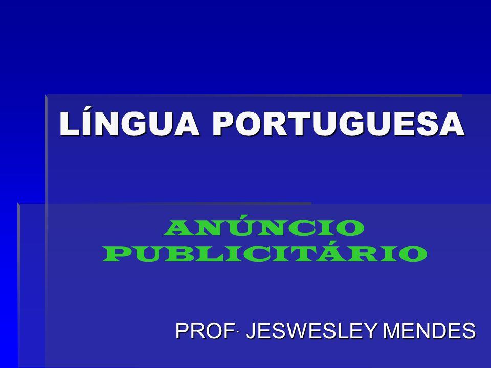LÍNGUA PORTUGUESA ANÚNCIO PUBLICITÁRIO PROF. JESWESLEY MENDES