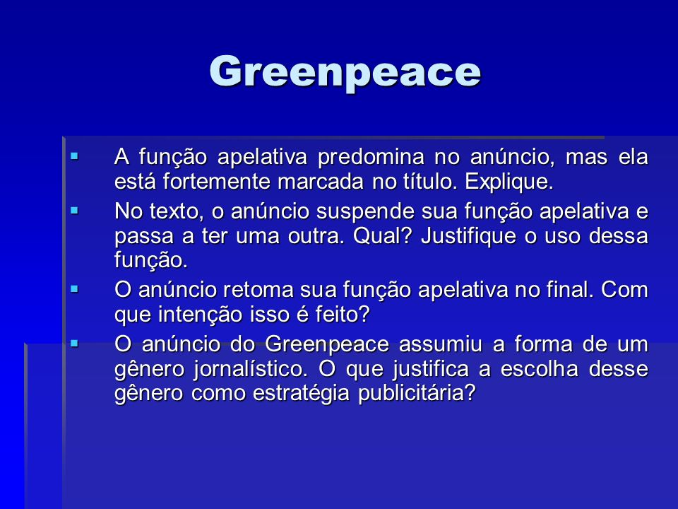 GreenpeaceA função apelativa predomina no anúncio, mas ela está fortemente marcada no título. Explique.
