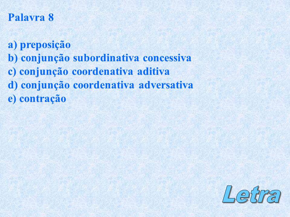 Letra Palavra 8 a) preposição b) conjunção subordinativa concessiva