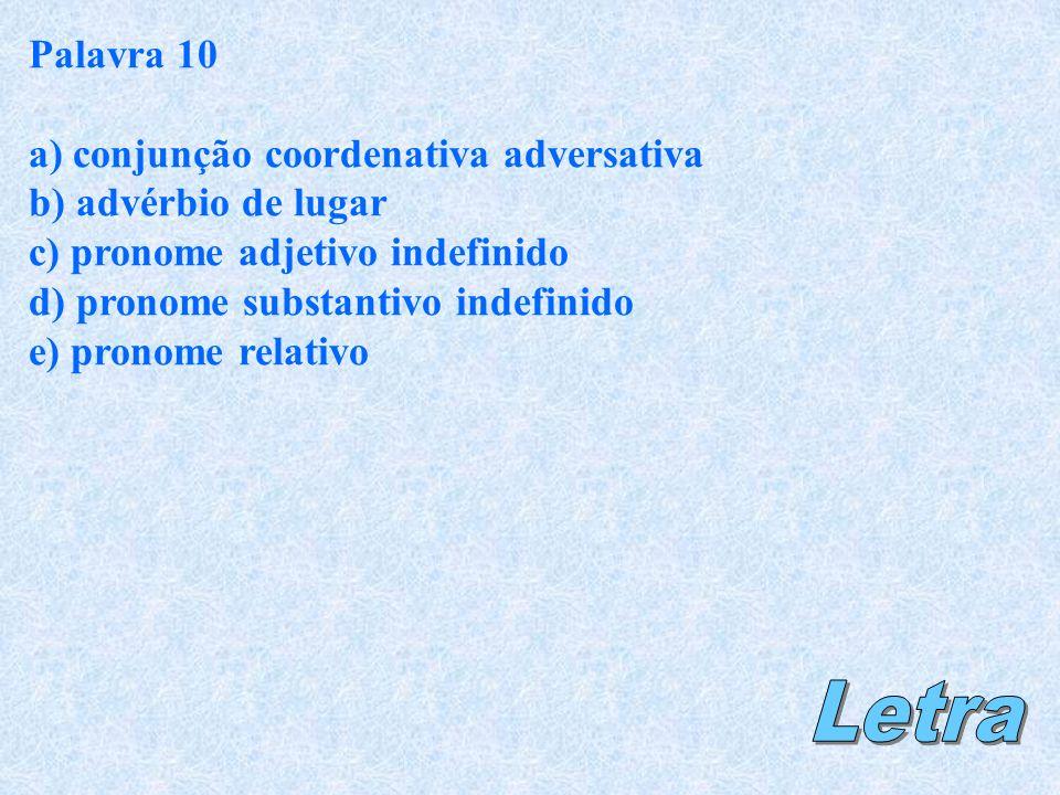 Letra Palavra 10 a) conjunção coordenativa adversativa