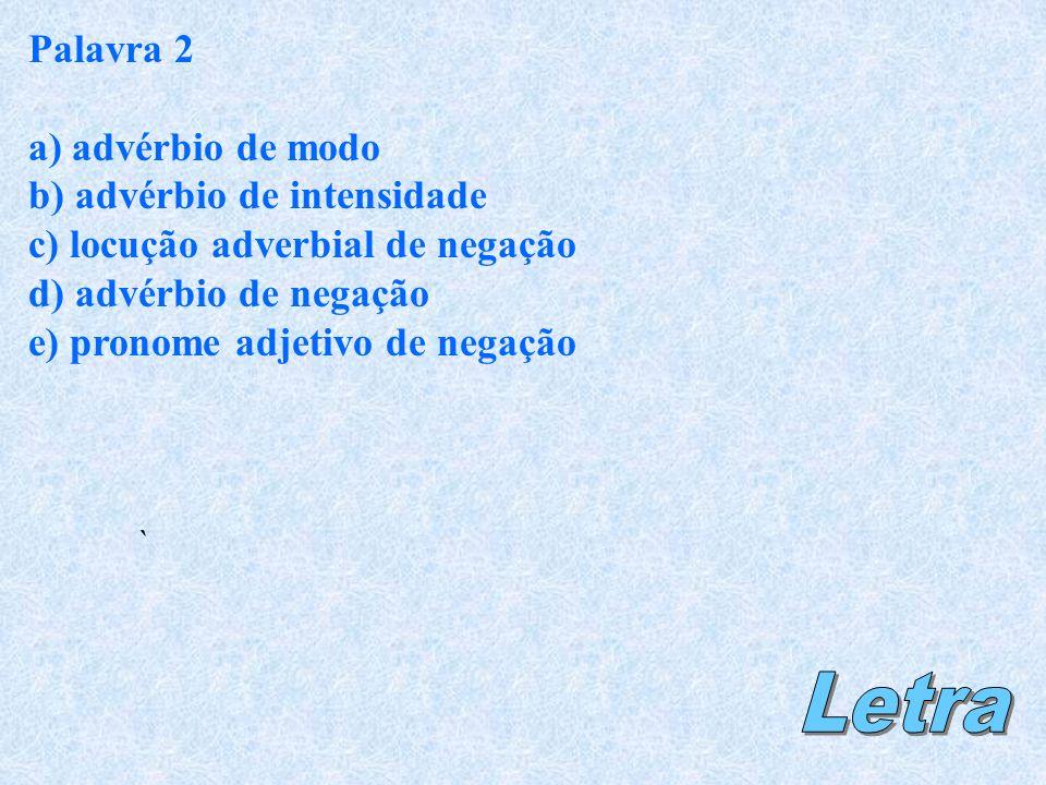 Letra Palavra 2 a) advérbio de modo b) advérbio de intensidade