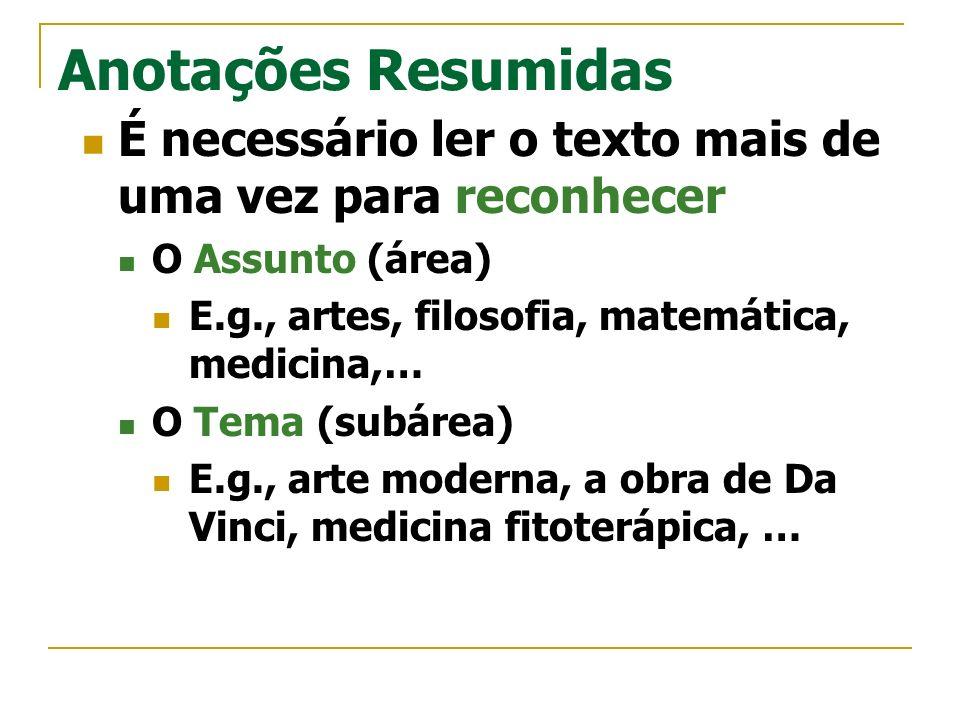 Anotações Resumidas É necessário ler o texto mais de uma vez para reconhecer. O Assunto (área) E.g., artes, filosofia, matemática, medicina,…