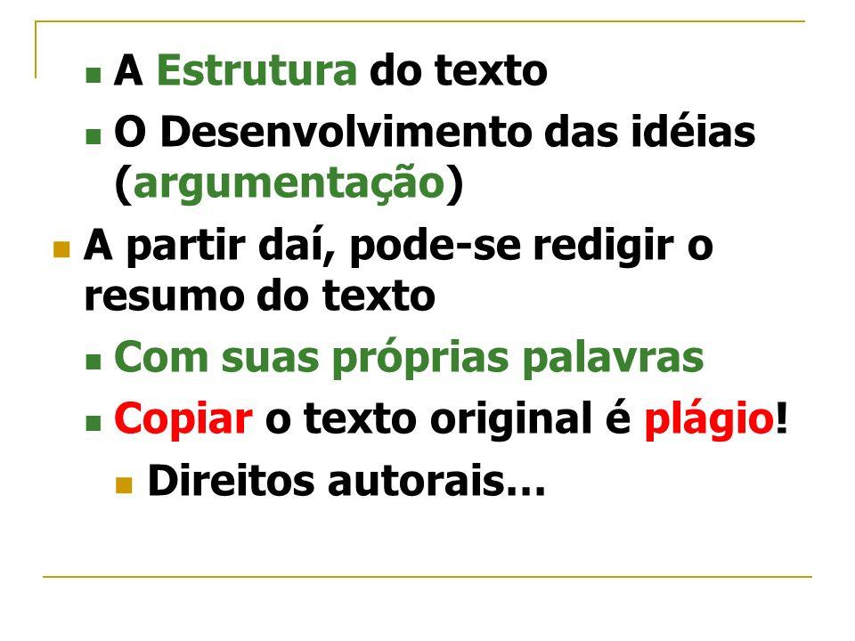 A Estrutura do textoO Desenvolvimento das idéias (argumentação) A partir daí, pode-se redigir o resumo do texto.
