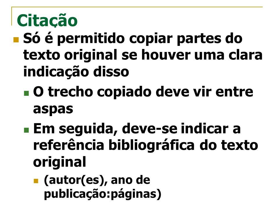 CitaçãoSó é permitido copiar partes do texto original se houver uma clara indicação disso. O trecho copiado deve vir entre aspas.