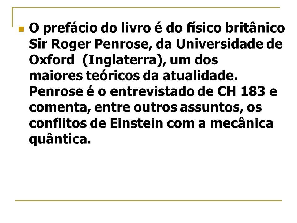 O prefácio do livro é do físico britânico Sir Roger Penrose, da Universidade de Oxford (Inglaterra), um dos maiores teóricos da atualidade.